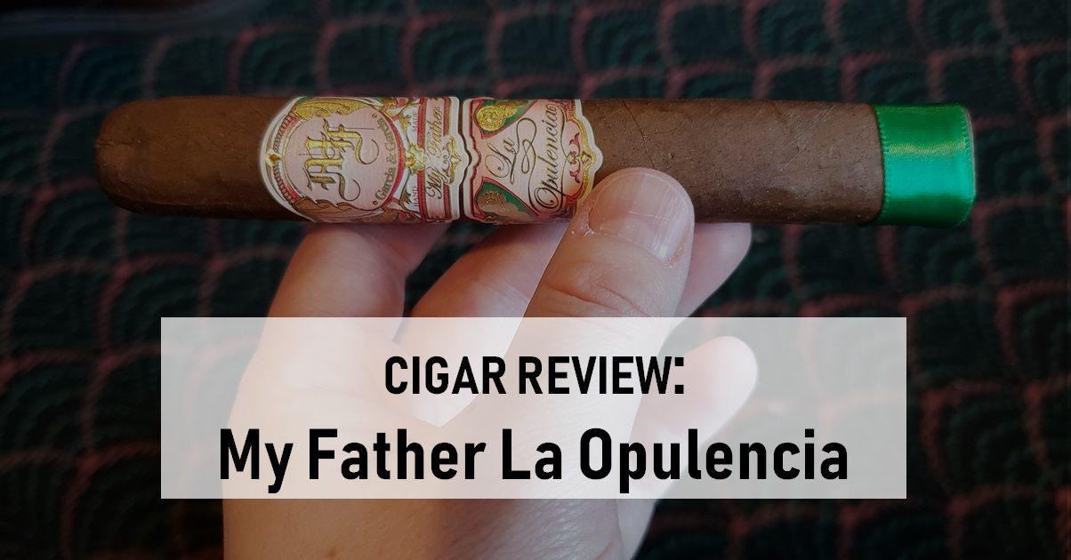 cigar review My Father La Opulencia