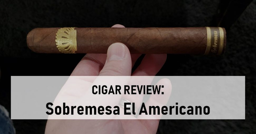 Cigar Review Sobremesa El Americano