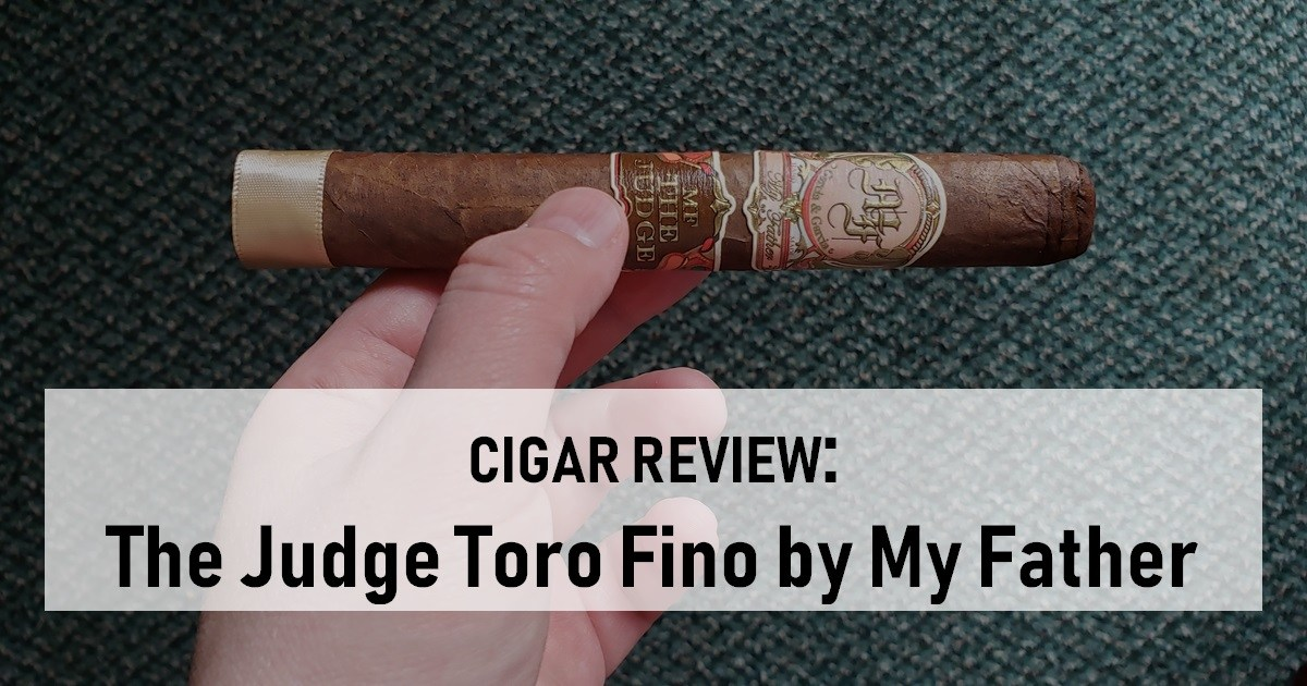 Cigar Review The Judge Toro Fino by My Father