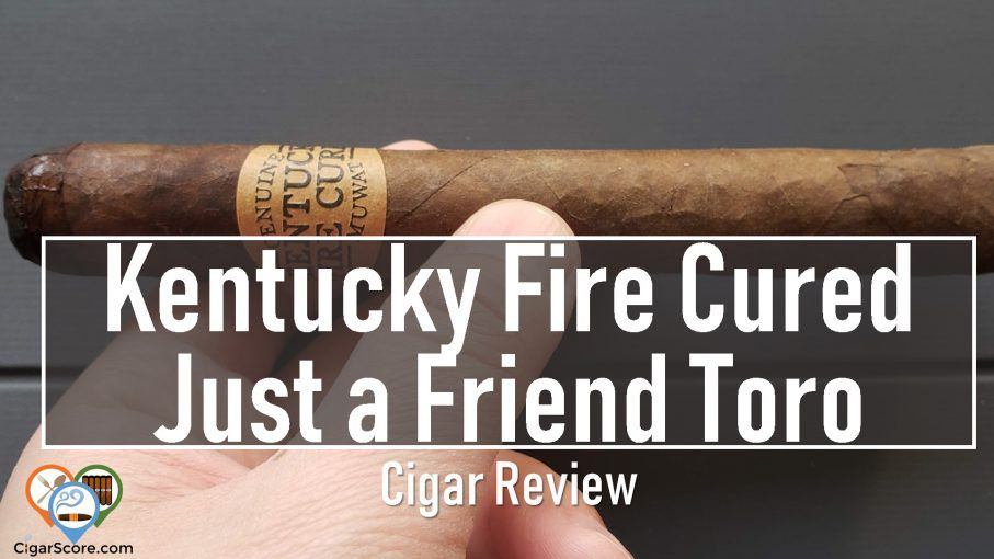 Kentucky Fire Cured Just a Friend Toro