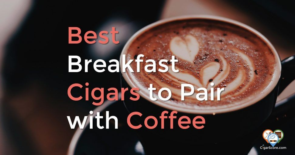 best breakfast cigars to pair with coffee