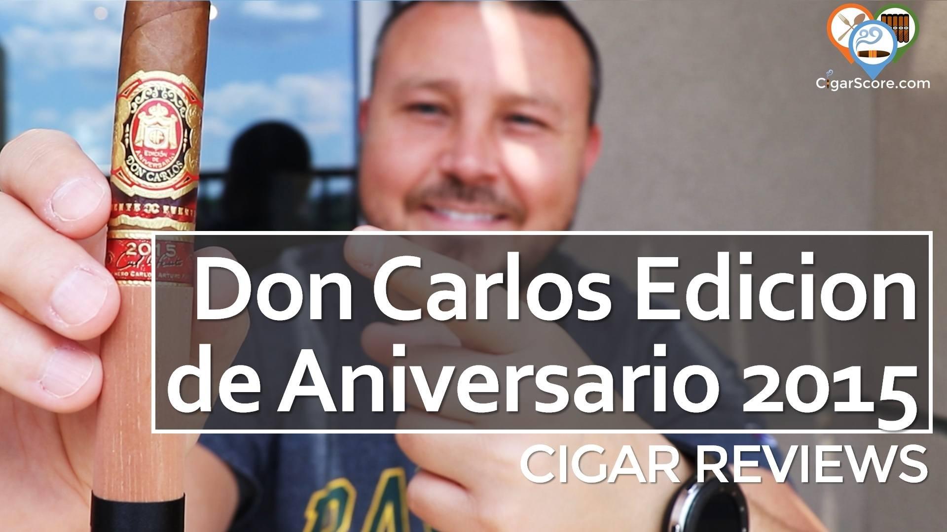Cigar Review Arturo Fuente Don Carlos Edicion de Aniversario 2015