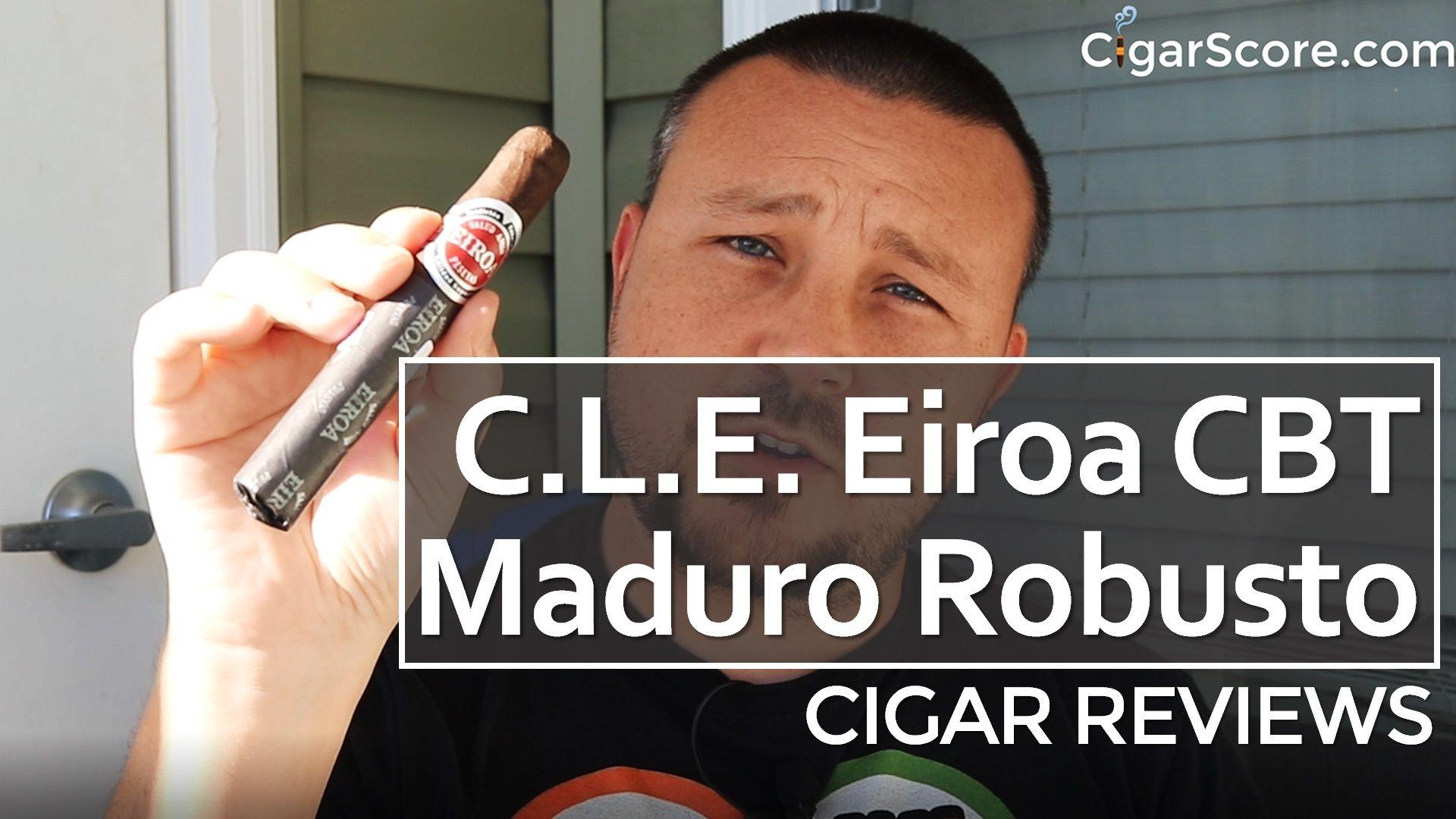 Cigar Review C.L.E. Eiroa CBT Maduro Robusto