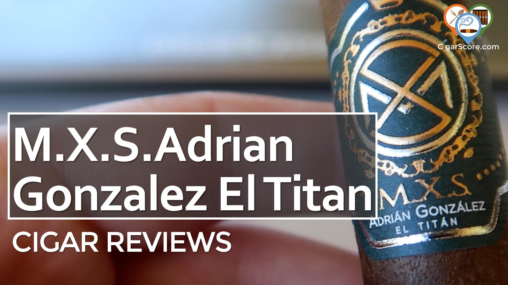 Cigar Review M.X.S. Adrian Gonzalez El Titan Toro