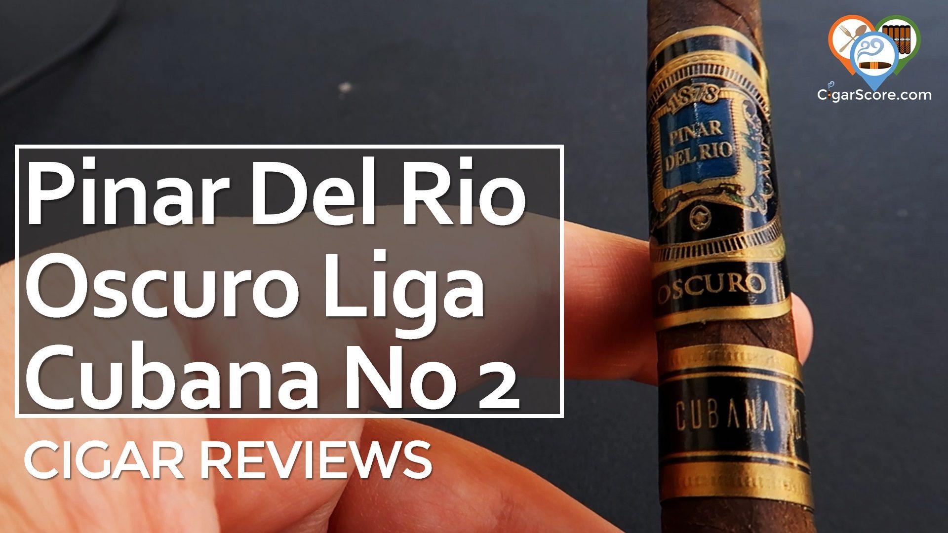 Cigar Review Pinar Del Rio Oscuro Liga Cubana No 2